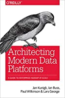Architecting Modern Data Platforms: A Guide to Enterprise Hadoop at Scale Front Cover