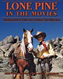 img - for Lone Pine in the Movies: Celebrating the Roy Rogers Centennial book / textbook / text book