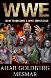 Wwe: How to Become a WWE Superstar
