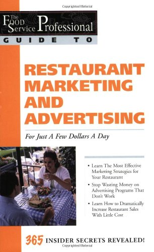The Food Service Professional Guide to Restaurant Marketing and Advertising: For Just a Few Dollars a Day (The Food Service Professional Guide To Series 3)