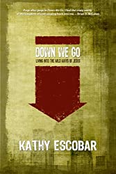 Down We Go: Living Into the Wild Ways of Jesus