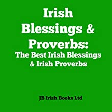 Irish Blessings & Proverbs: The Best Irish Blessings & Irish Proverbs Audiobook by  JB Irish Books Ltd Narrated by Colleen Patrick