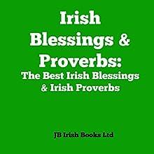 Irish Blessings & Proverbs: The Best Irish Blessings & Irish Proverbs | Livre audio Auteur(s) :  JB Irish Books Ltd Narrateur(s) : Colleen Patrick