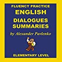 English, Dialogues and Summaries, Elementary Level Audiobook by Alexander Pavlenko Narrated by Andrew Johnson, Melanie Binks