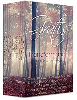 Gratis : Transformation: an erotica anthology (Gratis Anthologies Book 3) by [Thurlow, Chloe, Austen, Danielle, Bishop, Erzabet, Six, Hedonist, Dylan, K M, Bay, Lexie, Sanders, Livilla, Synthia, Molly, Carey, M.J., Sostre, Ray]