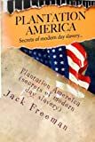 Plantation America Secrets of Modern Day Slavery, Jack Freeman, 1480059463