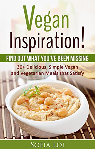 (Vegan Inspiration! 30+ Delicious, Simple Vegan and Vegetarian Meals that Satisfy: Find Out What You've Been Missing)