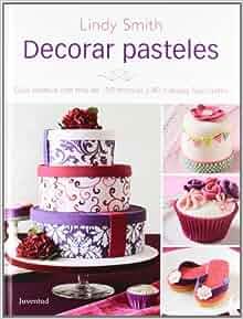 Decorar Pasteles (Spanish Edition): Lindy Smith, Editorial