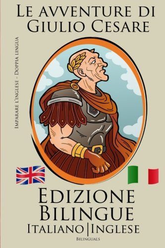 Read Online Imparare l'inglese - Edizione Bilingue (Inglese - Italiano) Le avventure di Giulio Cesare (Italian Edition) pdf epub