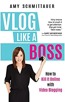 Vlog Like a Boss: How to Kill It Online with Video Blogging (English Edition) de [Schmittauer, Amy]