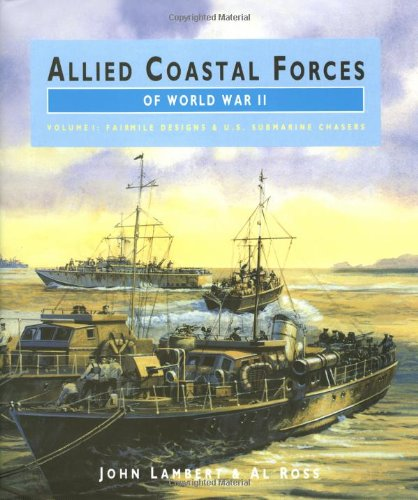 Download ALLIED COASTAL FORCES OF WWII: Volume 1 Fairmile Marine Company Designs and US Submarine chasers. (Conway's naval history after 1850) pdf epub
