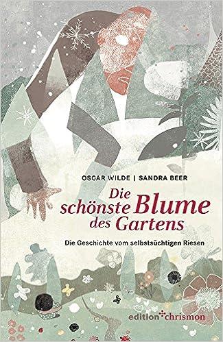 Die schönste Blume des Gartens: Die Geschichte vom selbstsüchtigen ...