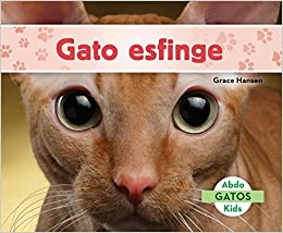 Gato Esfinge (Sphynx Cats) (Spanish Version) (Gatos/ Cats) (Spanish Edition) (Spanish) Library Binding – September 1, 2017