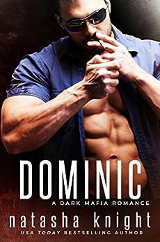 Dominic: a Dark Mafia Romance (Benedetti Brothers Book 2) by [Knight, Natasha]