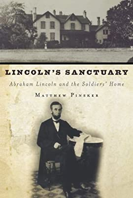 Lincoln's Sanctuary: Abraham Lincoln and the Soldier's Home