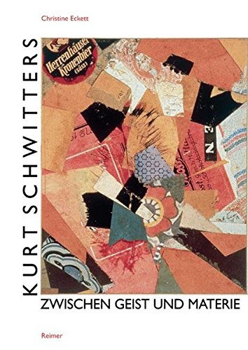Kurt Schwitters: Zwischen Geist und Materie