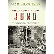 Breakout from Juno: First Canadian Army and the Normandy Campaign, July 4–August 21, 1944 (Canadian Battle)