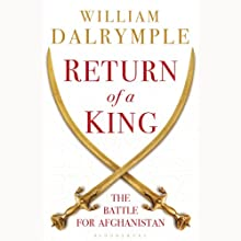 Return of a King: The Battle for Afghanistan, 1839-42 Audiobook by William Dalrymple Narrated by Neil Shah