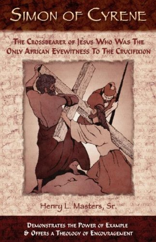 Download Simon of Cyrene: The Crossbearer of Jesus Who Was the Only African Eyewitness to the Crucifixion pdf