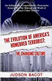 img - for The Evolution of America's Homebred Terrorist: The Changing Culture an Indisputable, Comprehensive, Provocative Scrutiny Into the Makings and World of America's Urban Terrorist book / textbook / text book