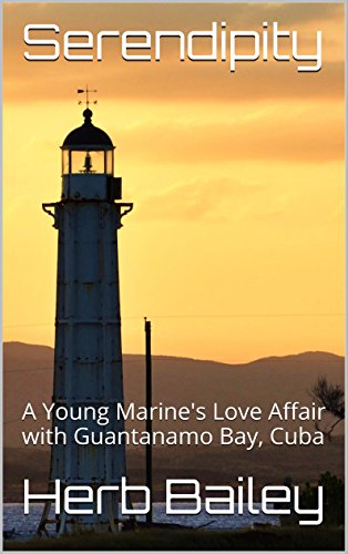 (Serendipity: A Young Marine's Love Affair with Guantanamo Bay, Cuba)
