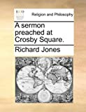 A Sermon Preached at Crosby Square, Richard Jones, 1170484964