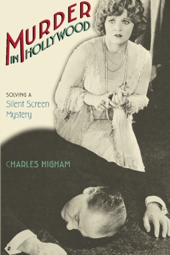 Murder in Hollywood: Solving a Silent Screen Mystery by Charles Higham