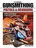 Gunsmithing - Pistols and Revolvers, Patrick Sweeney, 144020389X