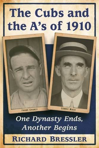 The Cubs and the A's of 1910: One Dynasty Ends, Another ()