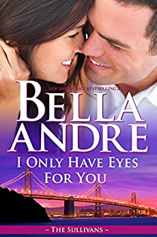I Only Have Eyes For You (The Sullivans Book 4) by [Andre, Bella]
