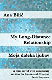 My Long-Distance Relationship: A mini novel with vocabulary section for learners of Croatian (Croatian made easy)