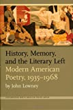 History, Memory, and the Literary Left : Modern American Poetry, 1935-1968, Lowney, John, 1587295083