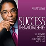 Success: The Natural Series: Achievement, Leadership, Entrepreneurship, and Selling | Andre Taylor