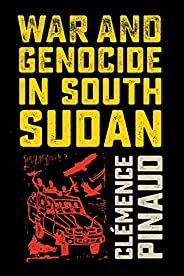 War and Genocide in South Sudan (English Edition)