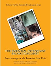 The Essential Intensivist Bronchoscopist: Bronchoscopy in the Intensive Care Unit: Volume 4 (The Essential Bronchoscopist)