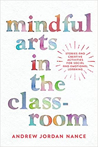 How Mindfulness And Storytelling Help >> Amazon Com Mindful Arts In The Classroom Stories And Creative