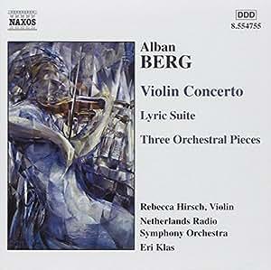 Berg: Violin Concerto; Lyric Suite; Three Orchestral Pieces