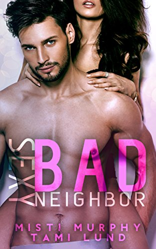 Sexy Bad Neighbor (Sexy Bad Series Book 1) by [Murphy, Misti, Lund, Tami]
