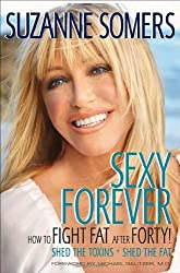 [ [ [ Sexy Forever: How to Fight Fat After Forty[ SEXY FOREVER: HOW TO FIGHT FAT AFTER FORTY ] By Somers, Suzanne ( Author )Dec-28-2010 Hardcover