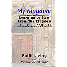 My Kingdom (Learning to Live From The Kingdom Book 2)