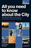 All You Need to Know About the City 2011: Who Does What and Why in London's Financial Markets (All You Need to Know Guides)