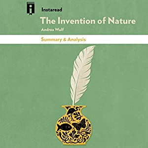 Summary & Analysis of The Invention of Nature: Alexander von Humboldt's New World by Andrea Wulf Audiobook
