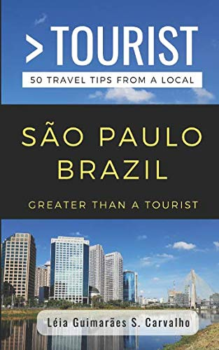 Greater Than a Tourist- São Paulo Brazil: 50 Travel Tips from a Local