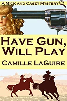 Have Gun, Will Play (A Mick and Casey Mystery) (English Edition) de [LaGuire, Camille]