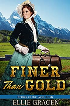 Finer Than Gold: A Clean Western Mail Order Bride Romance (Brides of the Gold Rush Book 2) by [Gracen, Ellie]