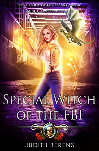 - Special Witch Of The FBI: An Urban Fantasy Action Adventure (School of Necessary Magic Raine Campbell Book 3)