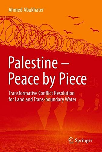 Palestine - Peace by Piece: Transformative Conflict Resolution for Land and Trans-boundary Water Resources