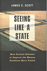 Seeing Like a State: How Certain Schemes to Improve the Human Condition Have Failed (The Institution for Social and Policy St) Kindle Edition