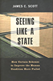 Seeing Like a State: How Certain Schemes to Improve the Human Condition Have Failed (The Institution for Social and Policy St)