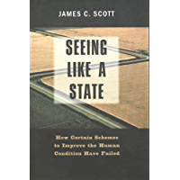 Seeing Like a State: How Certain Schemes to Improve the Human Condition Have Failed (The Institution for Social and…